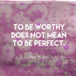 To be worthy does not mean to be perfect. - Gerrit W. Gong